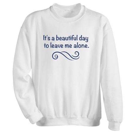 It's A Beautiful Day To Leave Me Alone. Shirt