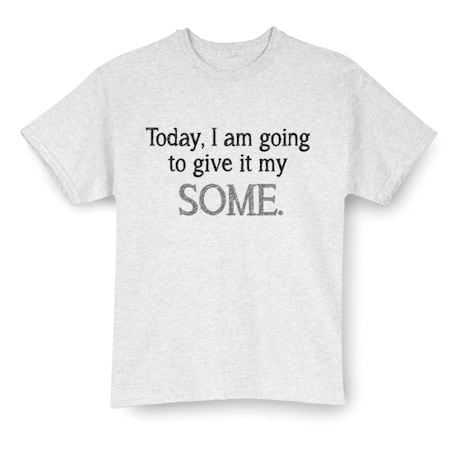 Today, I Am Going To Give It My Some. T-Shirt