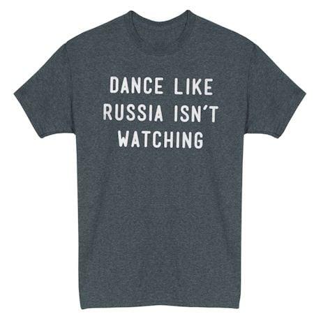 Dance Like Russia Isn't Watching Shirt