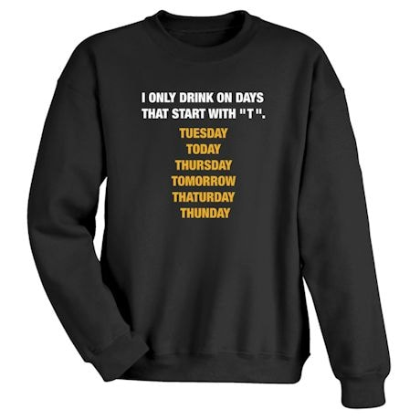 """I Only Drink On Days That Start With """"T"""". T-Shirts"""