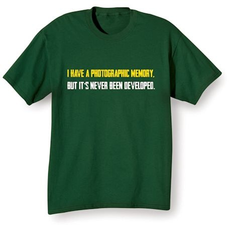 I Have A Photographic Memory. But It's Never Been Developed. Shirts