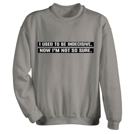 I Used To Be Indecisive. Now I'm Not So Sure. Shirts