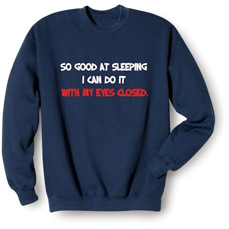 So Good At Sleeping I Can Do It With My Eyes Closed. T-Shirts
