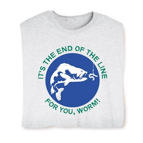 It's The End Of The Line For You, Worm! Shirts