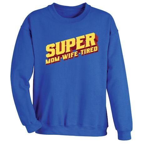 Super Mom, Wife, Tired Shirts