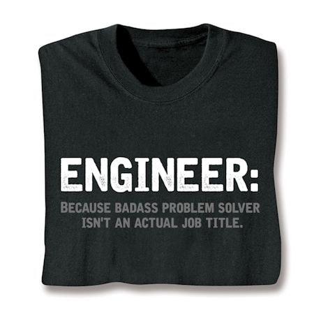 Engineer: Because Badass Problem Solver Isn't An Actual Job Title. T-Shirts