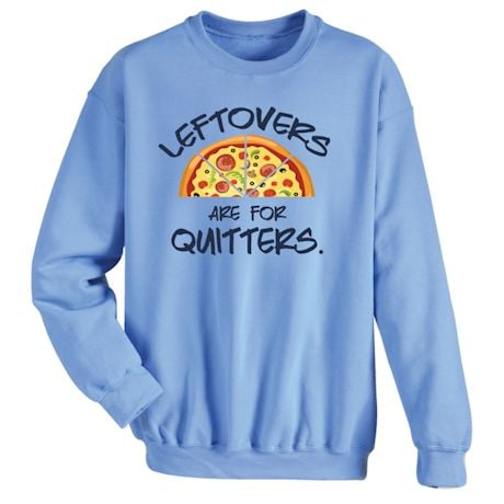 Leftovers Are For Quitters. T-Shirts