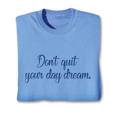 Don't Quit Your Day Dream. T-Shirts