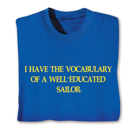 I Have The Vocabulary Of A Well-Educated Sailor. Shirts