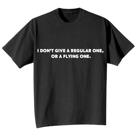 I Don't Give A Regular One, Or A Flying One. Shirts