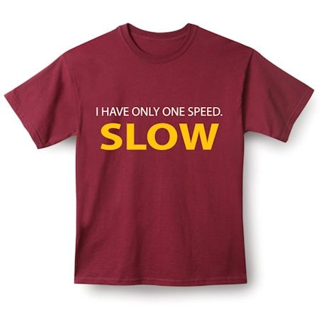 I Have Only One Speed. Slow T-Shirts