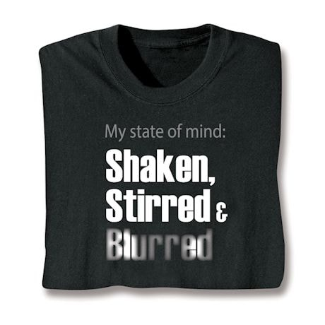 My State Of Mind: Shaken, Stirred & Blurred T-Shirts