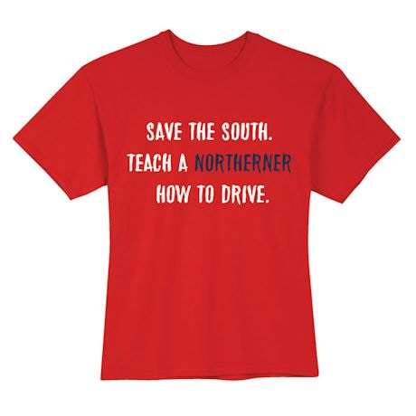 Save The South. Teach Northerners How To Drive. T-Shirts