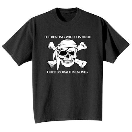 The Beating Will Continue Until Morale Improves T-Shirts