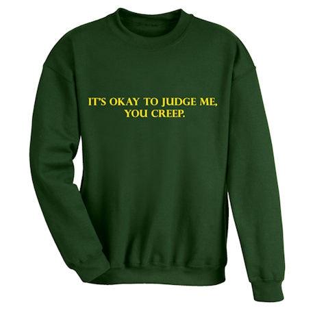 It's Okay To Judge Me, You Creep. Shirts
