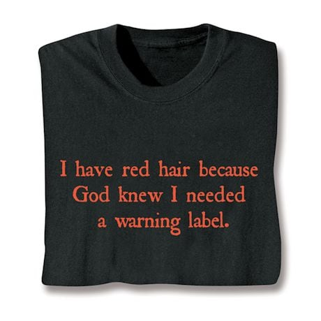 I Have Red Hair Because God Knew I Needed A Warning Label. Shirts