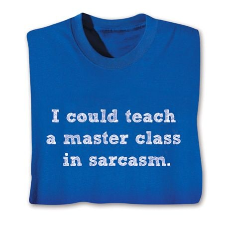 I Could Teach A Master Class In Sarcasm. Shirts