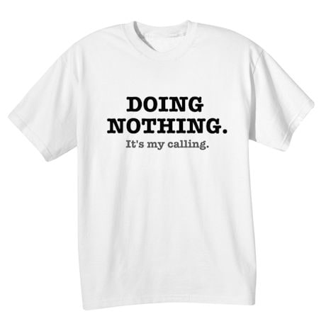 Doing Nothing. It's My Calling. T-Shirts