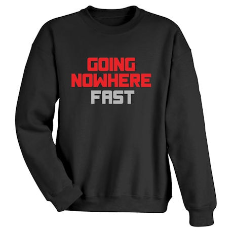 Going Nowhere Fast Shirts