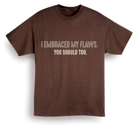 I Embraced My Flaws. You Should Too. T-Shirts