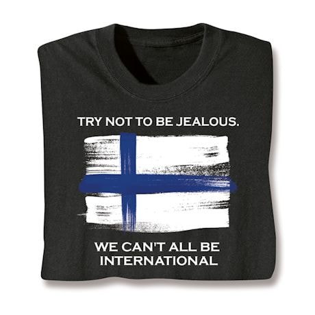 Try Not To Be Jealous International Shirts