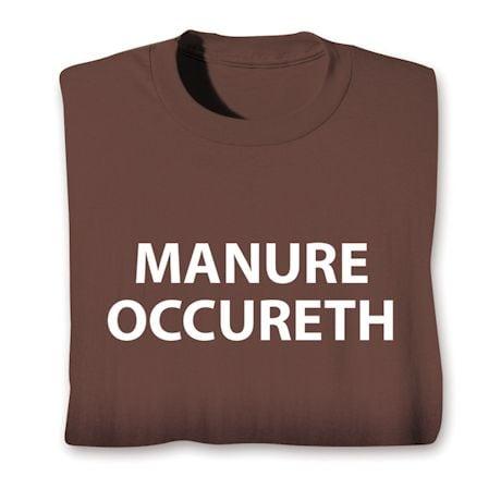 Manure Occureth T-Shirts