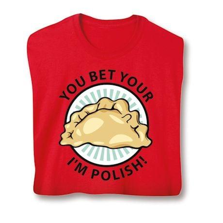 You Bet Your Perogi I'm Polish T-Shirts