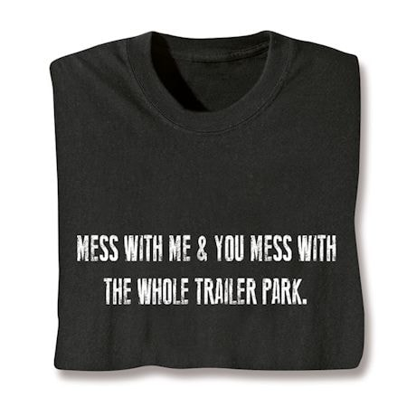 Mess With Me & You Mess With The Whole Trailer Park. T-Shirts