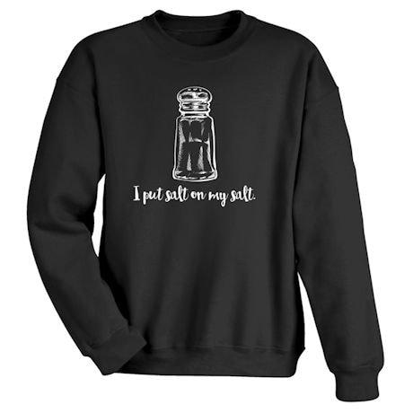 I Put Salt On My Salt Shirts