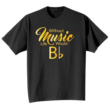 Without Music Life Would Bb T-Shirts