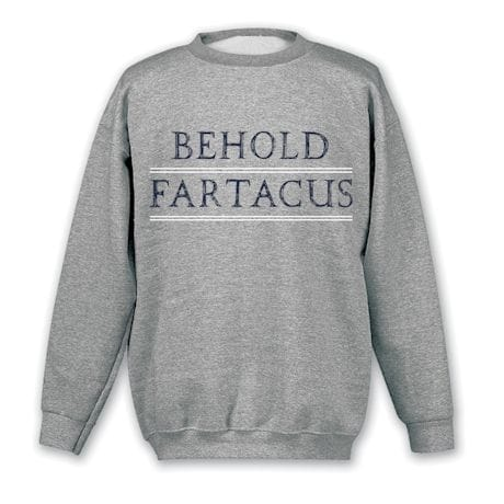 Behold Fartacus Shirts