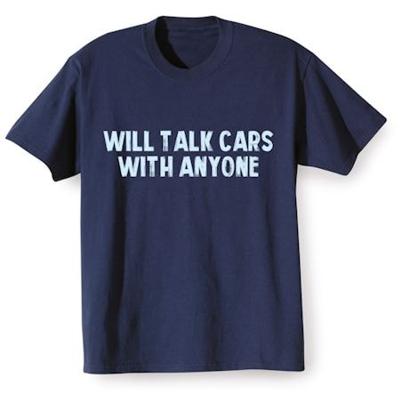 Will Talk Cars With Anyone Shirts