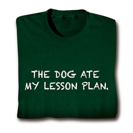 The Dog Ate My Lesson Plan. Shirts