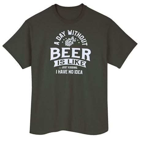 A Day Without Beer Shirt