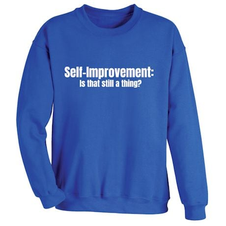 Self-Improvement: Is That Still A Thing? Shirts