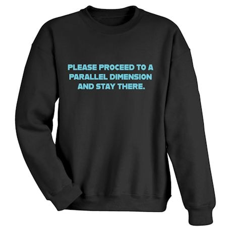 Please Proceed To A Parallel Dimension And Stay There. Shirts