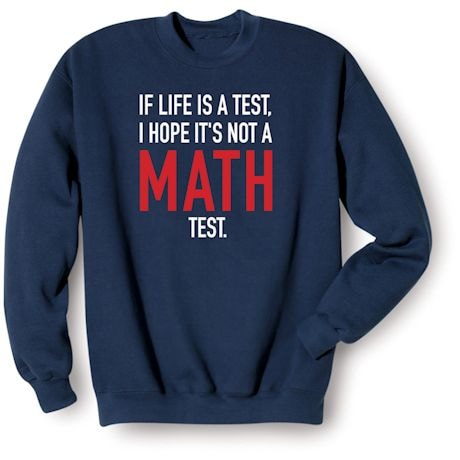If Life Is A Test, I Hope It's Not A Math Test. Shirts