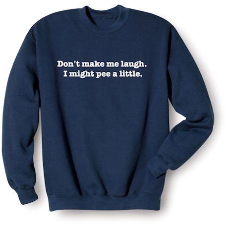 Don't Make Me Laugh. I Might Pee A Little. T-Shirts