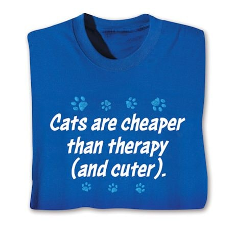 Cats Are Cheaper Than Therapy (And Cuter). Shirts