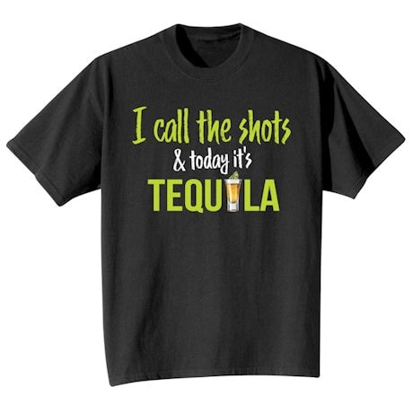 I Call The Shots & Today It's Tequila Shirts