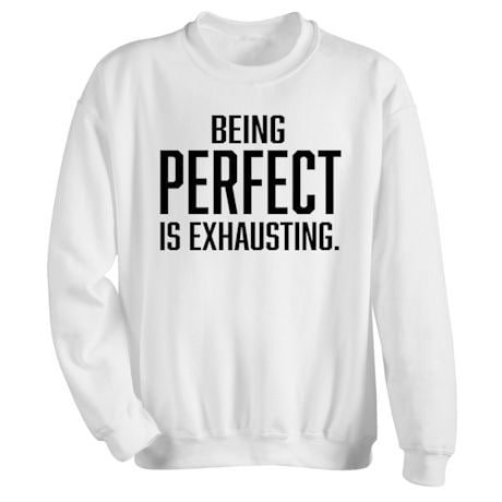 Being Perfect Is Exhausting. T-Shirts