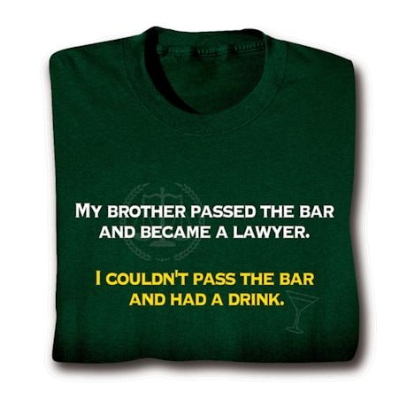 I Couldn't Pass The Bar And Had A Drink Shirts