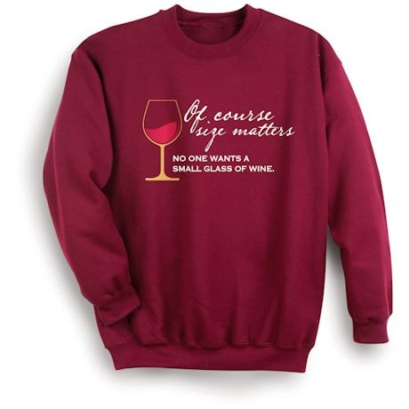 Of Course Size Matters. No One Wants A Small Glass Of Wine. Shirts