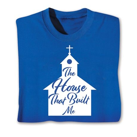 The House That Built Me T-Shirts