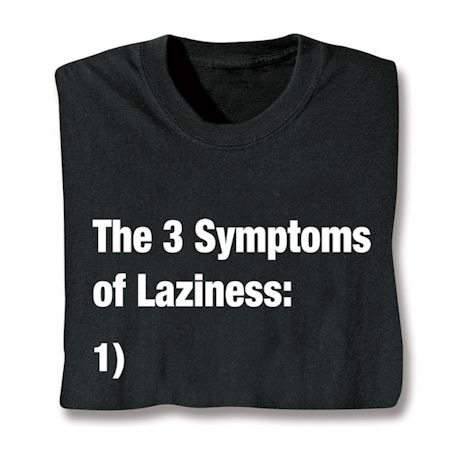 The 3 Symptomes Of Laziness: 1). T-Shirts