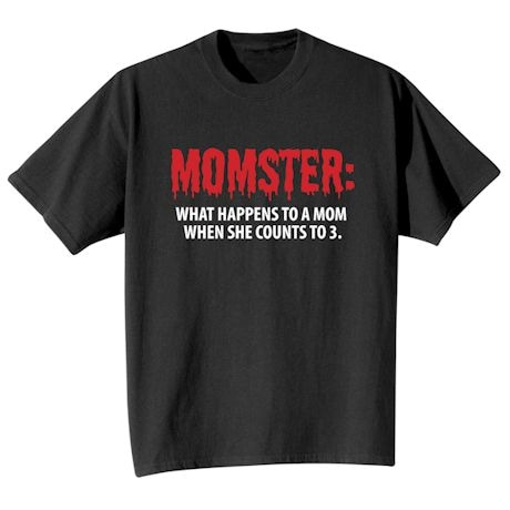 Momster: What Happenes To A Mom When She Counts To 3. Shirts