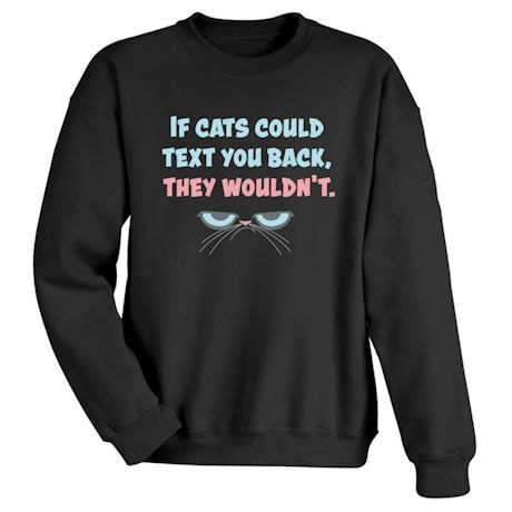 If Cats Could Text You Back, They Wouldn't. T-Shirts