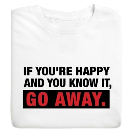 If You're Happy And You Know It, Go Away. Shirts
