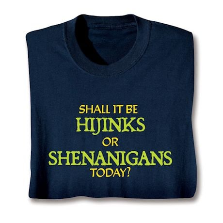 Shall It Be Hijinks Or Shenanigans Today? T-Shirts