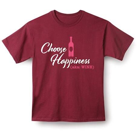 Choose Happiness (Aka: Wine) T-Shirts